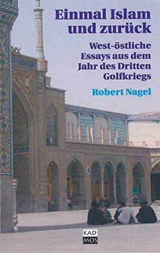 Einmal Islam und zurück. West-östliche Essays aus dem Jahr des Dritten Golfkriegs