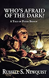Who's Afraid of the Dark? (The Tales of Peter Bishop Book 1)