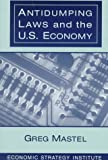 Antidumping Laws and the U. S. Economy, Greg Mastel, 0765603268