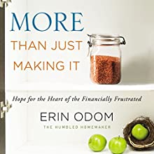 More Than Just Making It: Hope for the Heart of the Financially Frustrated Audiobook by Erin Odom Narrated by Michelle Lasley