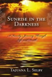 Sunrise in the Darkness, Tajuana L. Selby, 0557595177