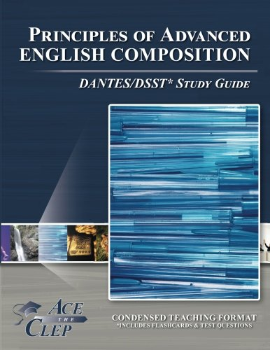 Principles of Advanced English COMPOSITION DANTES/DSST* Study Guide