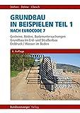 Grundbau in Beispielen Teil 1 nach Eurocode 7: Gesteine, Böden, Bodenuntersuchungen, Grundbau im Erd- und Straßenbau, Erddruck, Wasser im Boden