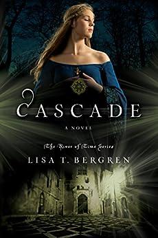 Cascade: A Novel (River of Time Book 2) by [Bergren, Lisa T.]