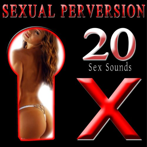 (Sexual Perversions. 20 Sex Sounds [Explicit])