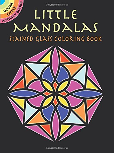 (Little Mandalas Stained Glass Coloring Book (Dover Stained Glass Coloring Book))