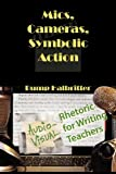 Mics, Cameras, Symbolic Action: Audio-Visual Rhetoric for Writing Teachers (New Media Theory)