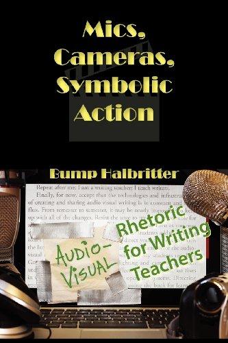 Mics, Cameras, Symbolic Action: Audio-Visual Rhetoric for Writing Teachers (New Media Theory)