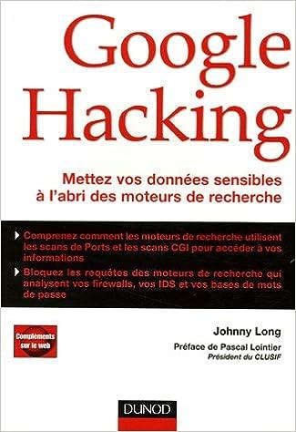 Livre gratuits en ligne Google Hacking : Mettez vos données sensibles à l'abri des moteurs de recherche pdf, epub ebook