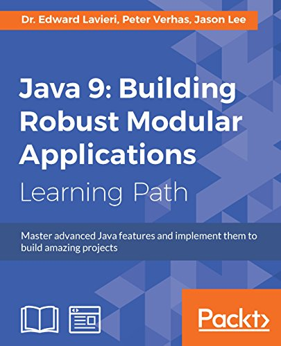 Java 9: Building Robust Modular Applications: Master advanced Java features and implement them to build amazing projects