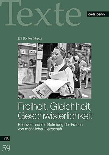 Freiheit, Gleichheit, Geschwisterlichkeit: Beauvoir und die Befreiung der Frauen von männlicher Herrschaft (Texte der Rosa-Luxemburg-Stiftung)