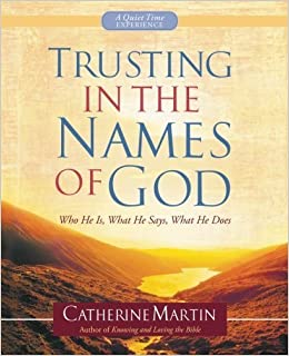 Book Trusting In The Names Of God - A Quiet Time Experience: Who He Is, What He Says, What He Does by Catherine Martin (2015-04-01)