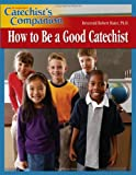 How to Be a Good Catechist, Robert J. Hater, 1592761879