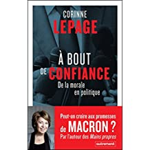À bout de confiance. De la morale en politique (ESSAIS-DOCUMENT) (French Edition)