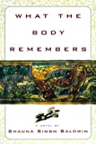 What the Body Remembers, Shauna Singh Baldwin, 0385496044