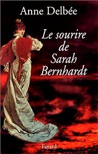 Le sourire de Sarah Bernhardt par Anne Delbée