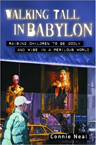 Walking tall in babylon raising children to be godly and wise in walking tall in babylon raising children to be godly and wise in a perilous world connie neal 9781578565801 amazon books fandeluxe Choice Image