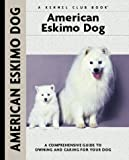 American Eskimo Dog: A Comprehensive Guide to Owning and Caring for Your Dog (Comprehensive Owner's Guide)