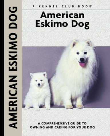 American Eskimo Dog: A Comprehensive Guide to Owning and Caring for Your Dog (Comprehensive Owner's Guide) ebook