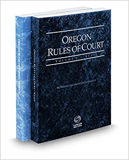 Oregon Rules of Court - State and Federal, 2017 ed. (Vols. I & II, Oregon Court Rules)