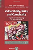 Vulnerability, Risks, and Complexity : Impacts of Global Change on Human Habitats, Sigrun Kabisch, Anna Kunath, Petra Schweizer-Ries, Annett Steinfuehrer, 088937435X