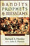 Bandits, Prophets, and Messiahs : Popular Movements at the Time of Jesus, Horsley, Richard A., 1563382733