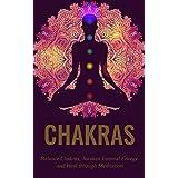 Chakras: Chakras Healing for Beginners: A guide to awaken internal energy, balance chakras, and healing through meditation (Chakras Kundalini, Chakras ... Internal Healing, Chakras and Archetypes)