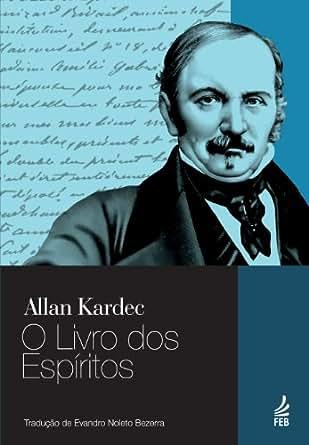 O Livro dos Espíritos eBook: Evandro Noleto Bezerra, Allan Kardec, Evandro Noleto