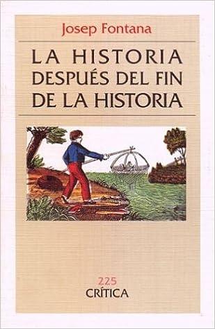 La historia después del fin de la historia (Critica): Amazon.es: Josep Fontana: Libros