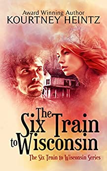 The Six Train to Wisconsin (The Six Train to Wisconsin series Book 1) by [Heintz, Kourtney]