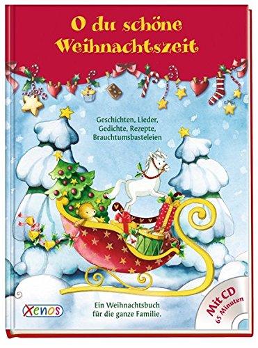 O du schöne Weihnachtszeit ... mit CD: Geschichten, Lieder, Gedichte, Rezepte, Brauchtumsbasteleien für die ganze Familie.