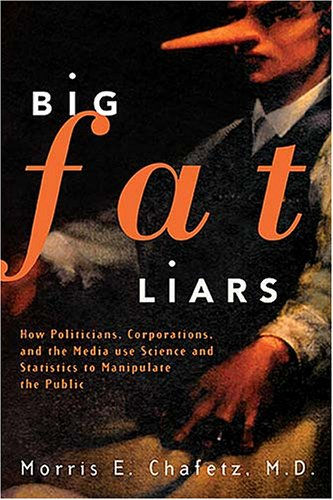 Download Big Fat Liars: How Politicians, Corporations, And The Media Use Science And Statistics To Manipulate The Public pdf epub