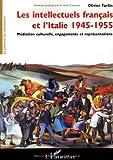 Les intellectuels francais et l'Italie (1945-1955) : Médiation culturelle, engagements et représentations