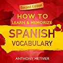 How to Learn and Memorize Spanish Vocabulary: Using Memory Palaces Specifically Designed for the Spanish Language Audiobook by Anthony Metivier Narrated by Kevin Pierce
