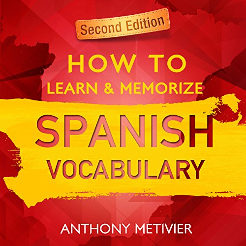 How to Learn and Memorize Spanish Vocabulary: Using Memory Palaces Specifically Designed for the Spanish Language