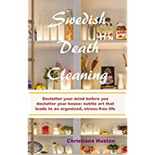 Swedish Death Cleaning: Declutter your mind before you declutter your home: subtle art that leads to an organized, stress-free life