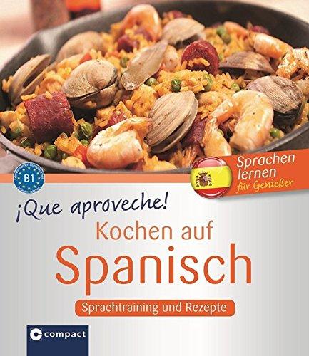 Que Aproveche  Kochen Auf Spanisch   Spanisch Lernen Für Genießer B1