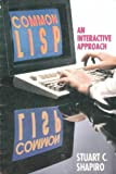 Common LISP: An Interactive Approach (Principles of Computer Science Series)