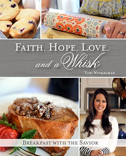 Faith, Hope, Love, and a Whisk: Breakfast with the Savior by Tori Winkelman