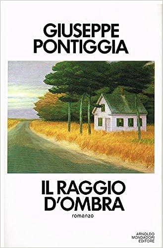 Amazon.it: Il raggio d'ombra - Pontiggia, Giuseppe - Libri