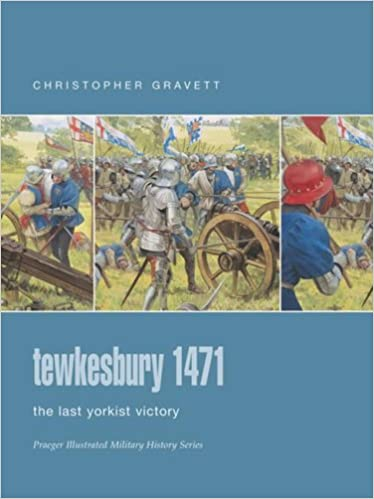 Tewkesbury 1471: The Last Yorkist Victory (Praeger Illustrated Military History)
