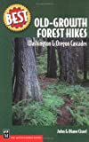 Best Old Growth Forest Hikes: Washington & Oregon Cascades (Best Hikes)