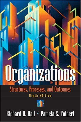Organizations: Structures, Processes, and Outcomes (9th Edition)