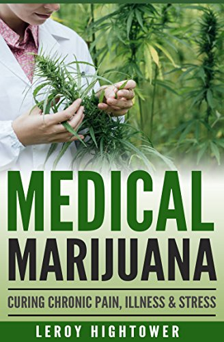 Medical Marijuana: Curing Chronic Pain, Illness and Stress: Medical Marijuana, Chronic Pain Cure, Marijuana, Cannabis, Medical Cannabis, Medical Weed, Pain Cure, Marijuana Cures