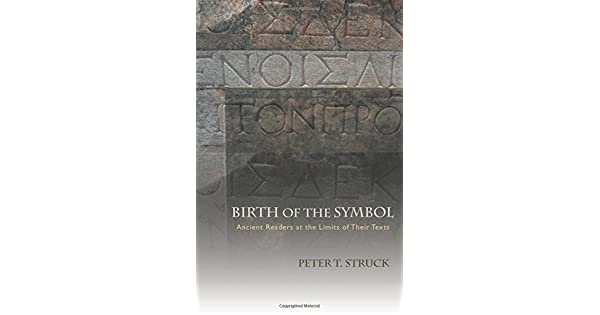 Birth of the Symbol Ancient Readers at the Limits of Their Texts