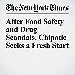 After Food Safety and Drug Scandals, Chipotle Seeks a Fresh Start   Elizabeth Olson
