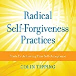Radical Self-Forgiveness Practices | Colin Tipping
