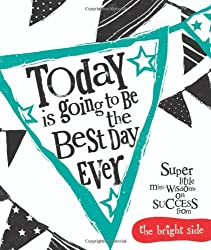 Today Is Going To Be The Best Day Ever (Bright Side)