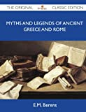 Myths and Legends of Ancient Greece and Rome - the Original Classic Edition, E.M. Berens, 1486144039