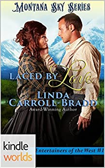 Montana Sky: Laced By Love (Kindle Worlds) (Entertainers of the West Book 1) by [Carroll-Bradd, Linda]